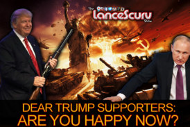 Dear Trump Supporters: Are You Happy Now That WW3 Might Be At Our Doorstep? – The LanceScurv Show