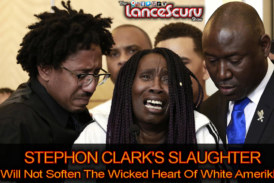 Stephon Clark's Slaughter Will Not Soften The Wicked Heart Of White Amerikkka! – Brother Keston