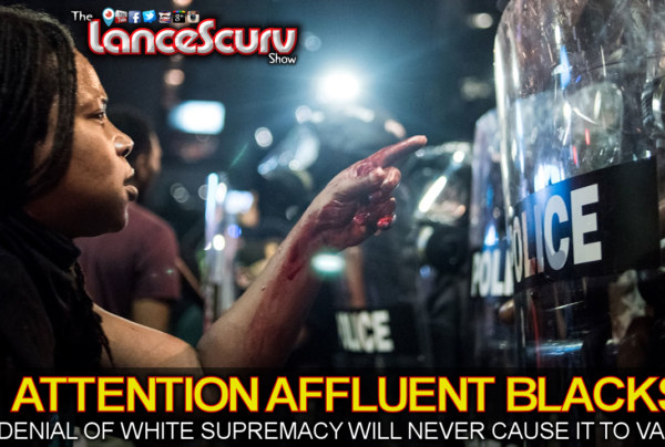 ATTENTION AFFLUENT BLACKS: Denial Of White Supremacy Will Never Cause It To Vanish! – Brother Keston
