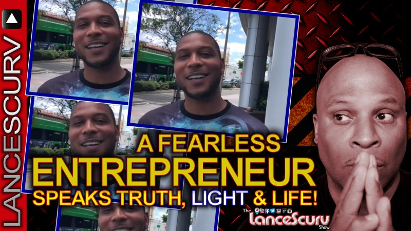 A Fearless Entrepreneur Speaks Truth, Light & Life To His Sisters & Brothers! - The LanceScurv Show