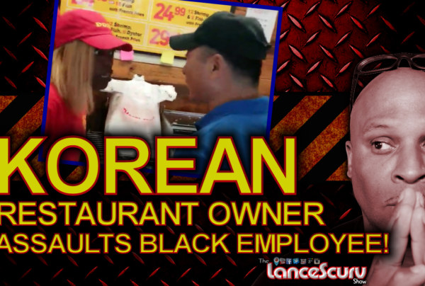 Korean Restaurant Owner Assaults Black Employee Over $8.47! – The LanceScurv Show