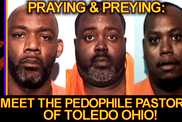 PRAYING & PREYING: Meet The PEDOPHILE PASTORS Of Toledo Ohio! – The LanceScurv Show