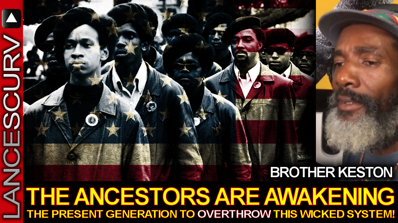 The Ancestors Are Awakening The Present Generation To Overthrow This Wicked System - Brother Keston