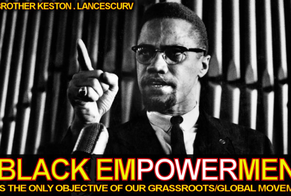 Black Empowerment Is The Only Objective Of Our Grassroots/Global Movement! – The LanceScurv Show