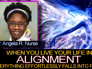 """Dr. Angela: """"When You Live Your Life In Alignment, Everything Effortlessly Falls Into Place!"""""""