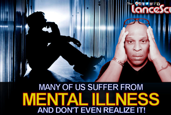 Many Of Us Suffer From MENTAL ILLNESS And Don't Even Realize It! – The LanceScurv Show