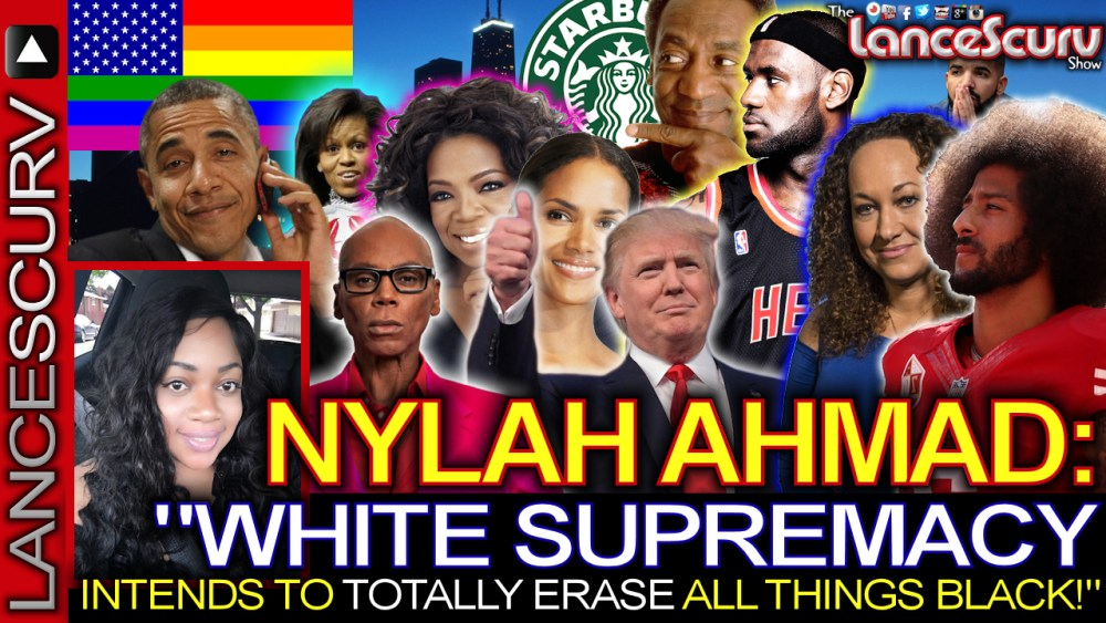 """NYLAH AHMAD: """"White Supremacy Intends To Erase All Things Black!"""" - The LanceScurv Show"""