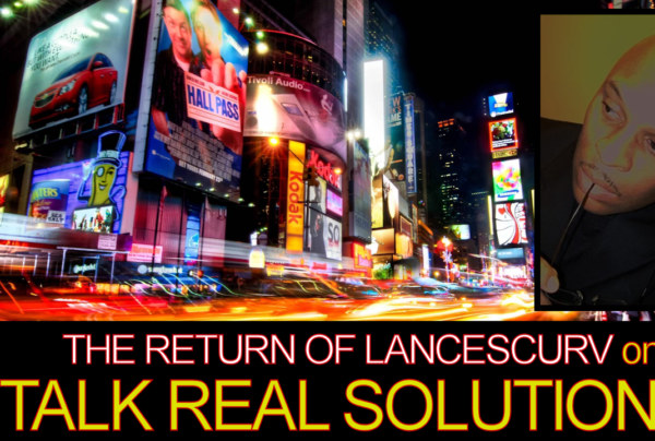 The Return Of LanceScurv On TALK REAL SOLUTIONS! – The LanceScurv Show