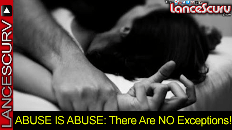 ABUSE IS ABUSE: There Are NO Exceptions! - The LanceScurv Show