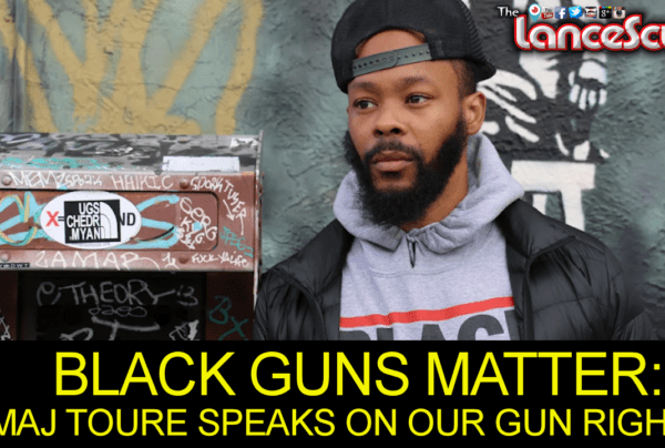 BLACK GUNS MATTER: MAJ TOURE Speaks On Our Right To Bear Arms! – The LanceScurv Show