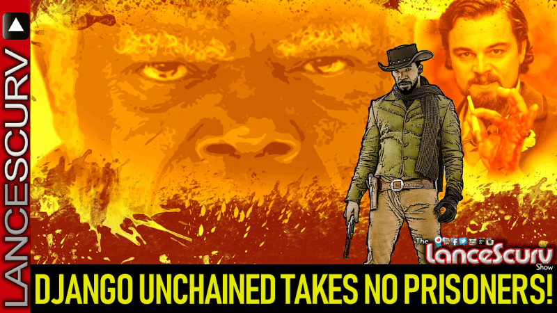 DJANGO UNCHAINED Takes No Prisoners! - The LanceScurv Show