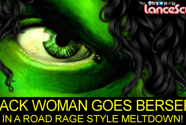 Black Woman Goes Berserk In A Road Rage Style Meltdown: WHAT CAUSES THIS? – The LanceScurv Show