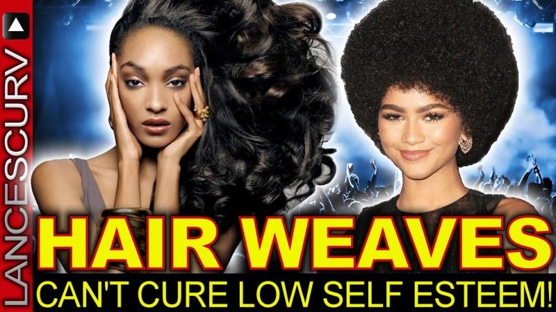 HAIR WEAVES CAN'T CURE LOW SELF ESTEEM! - The LanceScurv Show