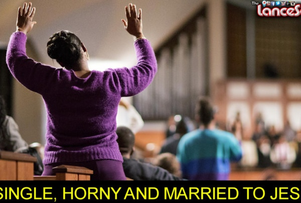 SINGLE, HORNY & MARRIED TO JESUS! – The LanceScurv Show