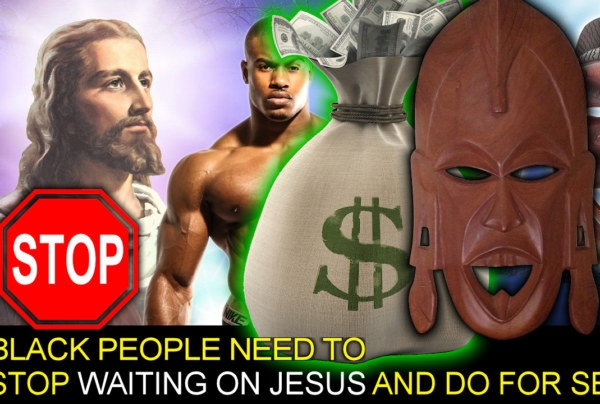 BLACK PEOPLE NEED TO STOP WAITING ON JESUS & DO FOR SELF! – The LanceScurv Show
