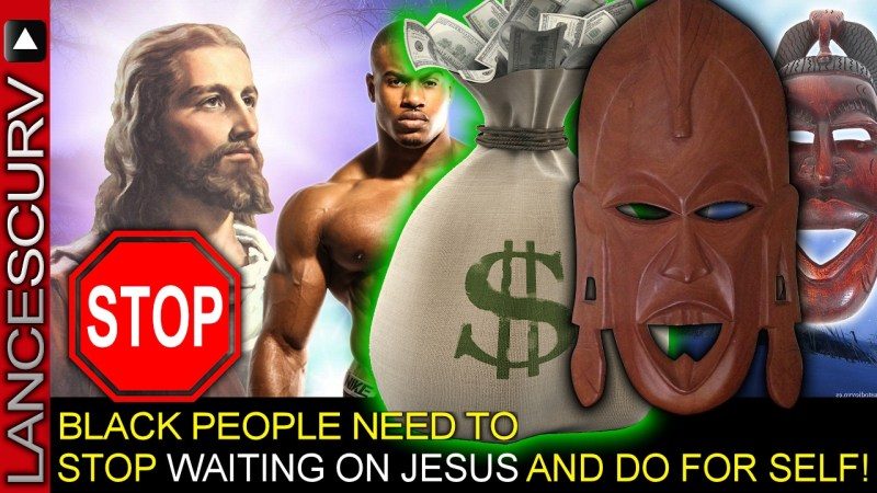 BLACK PEOPLE NEED TO STOP WAITING ON JESUS & DO FOR SELF! - The LanceScurv Show
