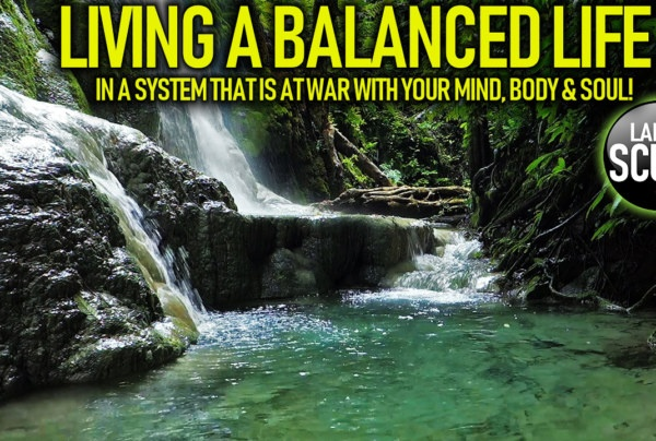 LIVING A BALANCED LIFE IN A SYSTEM THAT IS AT WAR WITH YOUR MIND, BODY & SOUL! – The LanceScurv Show