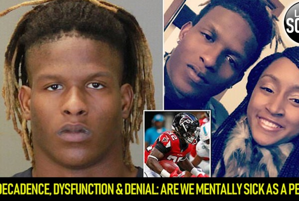 DECADENCE, DYSFUNCTION & DENIAL: ARE WE MENTALLY SICK AS A PEOPLE? – The LanceScurv Show