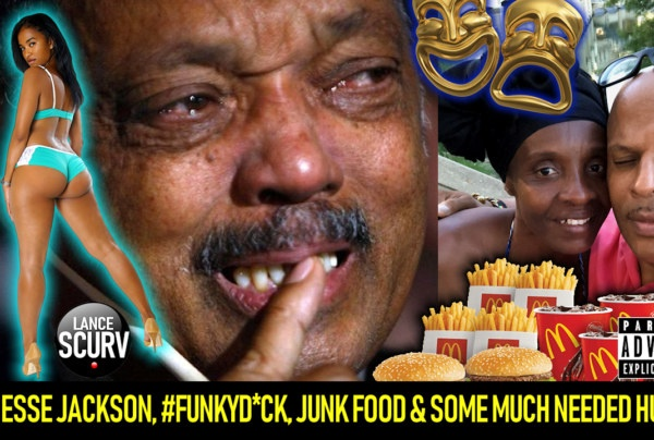 JESSE JACKSON, FUNKYD*CK, JUNK FOOD & SOME MUCH NEEDED HUMOR! – The LanceScurv Show