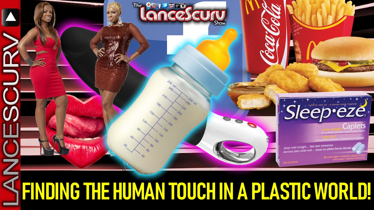 FINDING THE HUMAN TOUCH IN A PLASTIC WORLD! - The LanceScurv Show