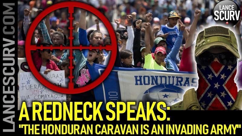 "A REDNECK SPEAKS: ""THE HONDURAN CARAVAN IS AN INVADING ARMY!"" - The LanceScurv Show"