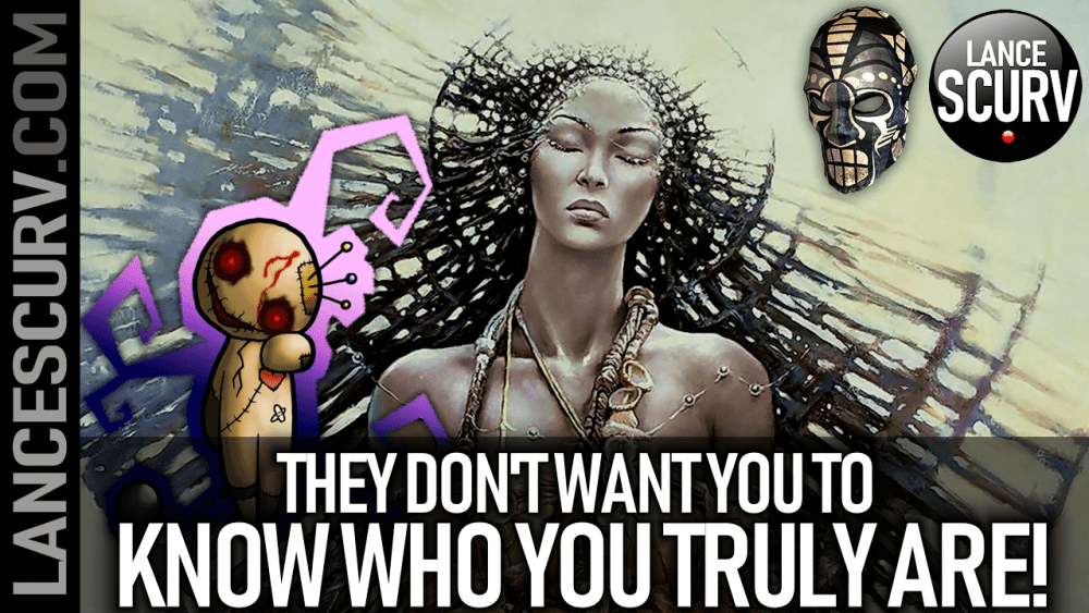 THEY DON'T WANT YOU TO KNOW WHO YOU TRULY ARE! - The LanceScurv Show