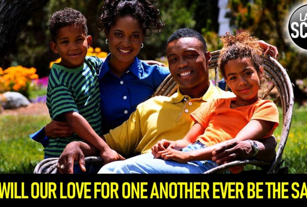 WILL OUR LOVE FOR ONE ANOTHER EVER BE THE SAME? – The LanceScurv Show