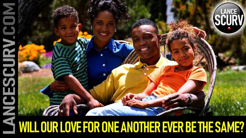 WILL OUR LOVE FOR ONE ANOTHER EVER BE THE SAME? - The LanceScurv Show