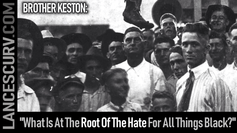 What Is At The Root Of The Hate For All Things Black? - Brother Keston
