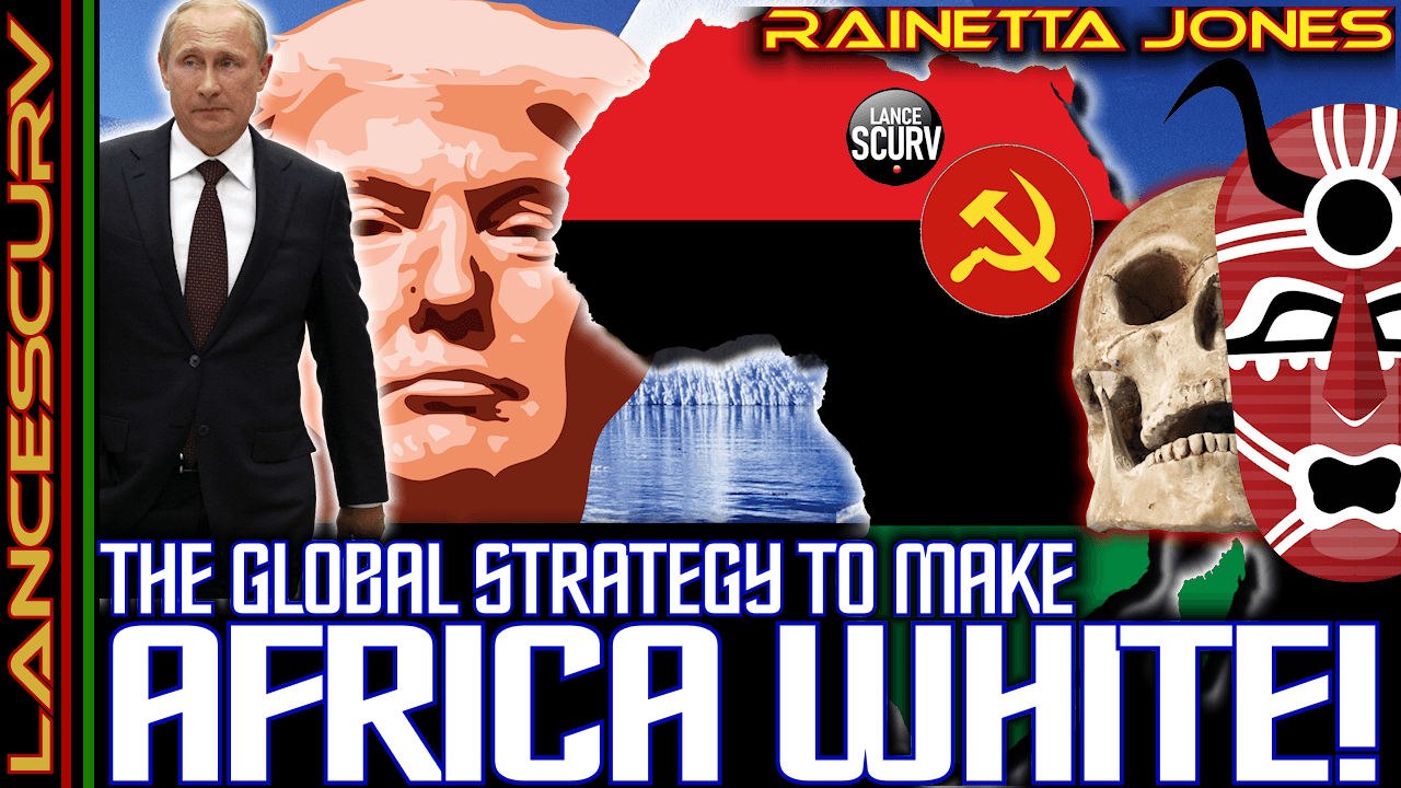THE GLOBAL STRATEGY TO MAKE AFRICA WHITE! - RAINETTA JONES On The LanceScurv Show