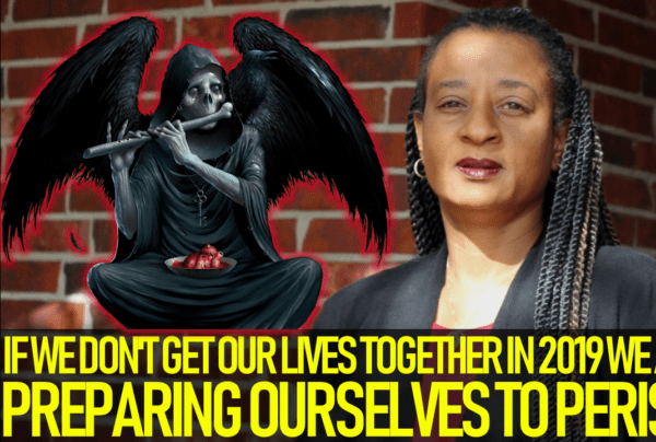 IF WE DON'T GET OUR LIVES TOGETHER IN 2019 WE ARE PREPARING TO PERISH! – THE B.L. CARTER SHOW