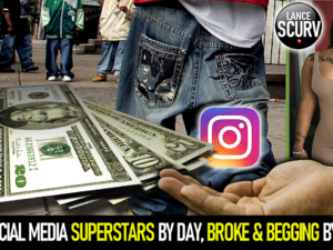 SOCIAL MEDIA SUPERSTARS BY DAY, BROKE & BEGGING BY NIGHT! – The LanceScurv Show