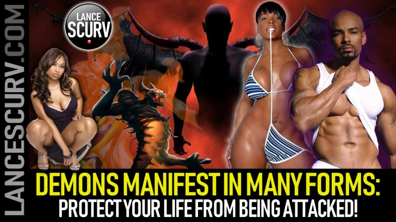 DEMONS MANIFEST IN MANY FORMS: PROTECT YOUR LIFE FROM BEING ATTACKED! - The LanceScurv Show
