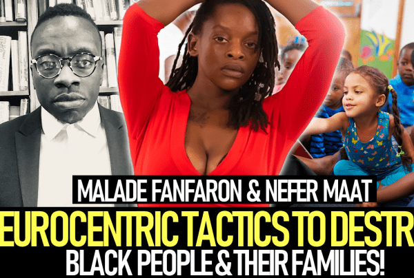 EUROCENTRIC TACTICS TO DESTROY BLACK PEOPLE & THEIR FAMILIES!
