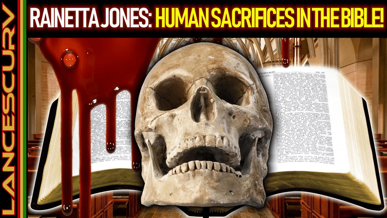 RAINETTA JONES: HUMAN SACRIFICES IN THE BIBLE! - The LanceScurv Show