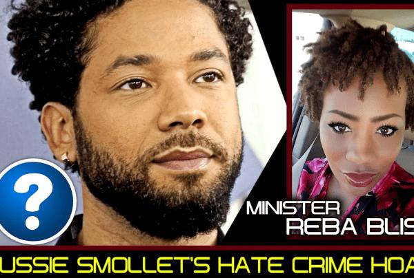 JUSSIE SMOLLET'S HATE CRIME HOAX? – MINISTER REBA BLISS