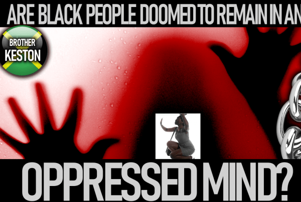 ARE BLACK PEOPLE DOOMED TO REMAIN IN AN OPPRESSED MIND? – The LanceScurv Show