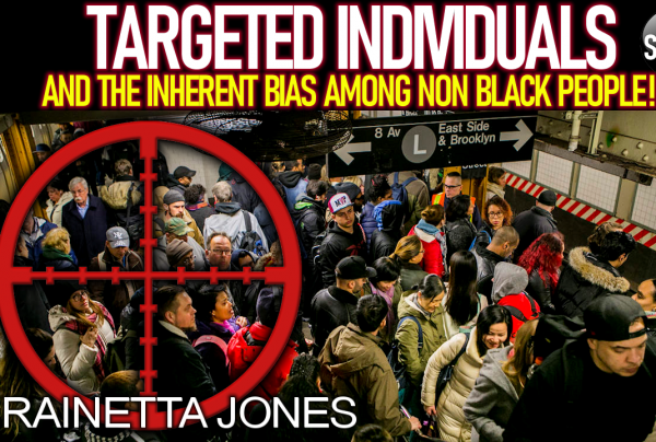 TARGETED INDIVIDUALS & THE INHERENT BIAS AMONG NON-BLACK PEOPLE! – The LanceScurv Show
