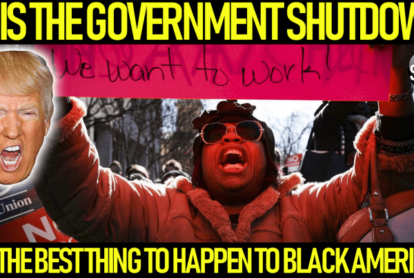 IS THE GOVERNMENT SHUTDOWN THE BEST THING TO HAPPEN TO BLACK AMERICA?