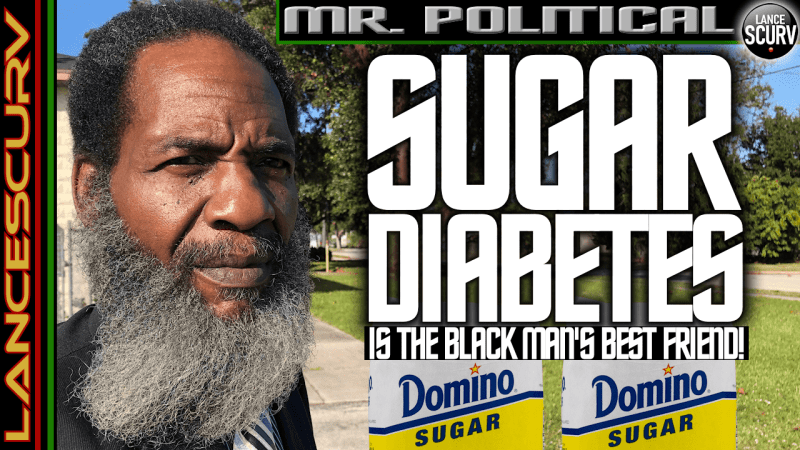 SUGAR DIABETES IS THE BLACK MAN'S BEST FRIEND! - The LanceScurv Show
