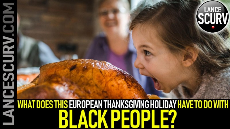 WHAT DOES THIS EUROPEAN THANKSGIVING HOLIDAY HAVE TO DO WITH BLACK PEOPLE?