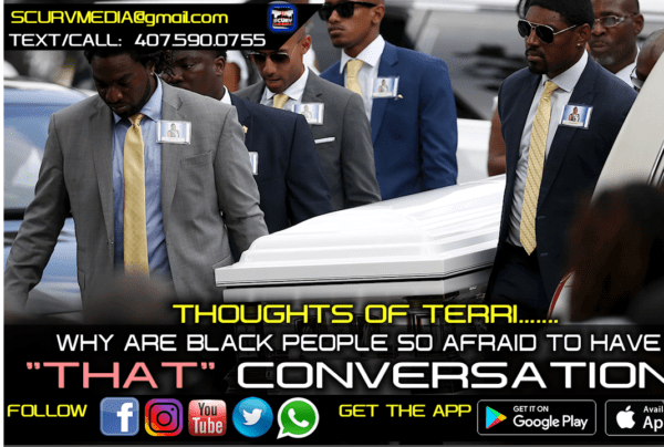 WHY ARE BLACK PEOPLE SO AFRAID TO HAVE THAT CONVERSATION? – THOUGHTS OF TERRI