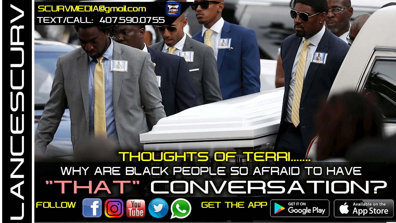 WHY ARE BLACK PEOPLE SO AFRAID TO HAVE THAT CONVERSATION? - THOUGHTS OF TERRI/The LanceScurv Show