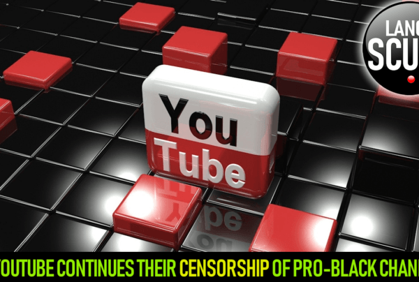 YOUTUBE CONTINUES THEIR CENSORSHIP OF PRO-BLACK CHANNELS! – The LanceScurv Show