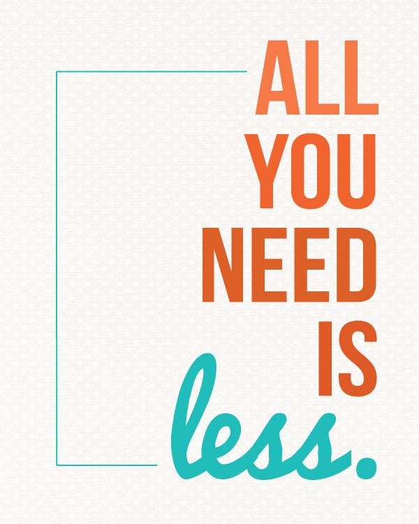Sunday Encouragement: All You Need Is Less from landeelu.com