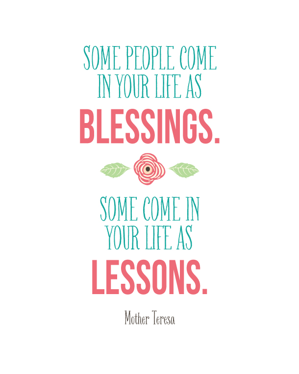Mother Teresa Quote   landeelu.com  Some people come into your life as blessings.  Some come in your life as lessons.