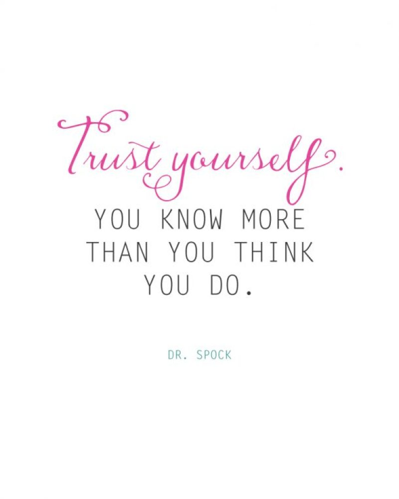 Trust Yourself. You know more than you think you do. Dr. Spock quote | landeelu.com Great reminder to all parents!