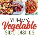 Yummy Vegetable Side Dishes You Will LOVE!