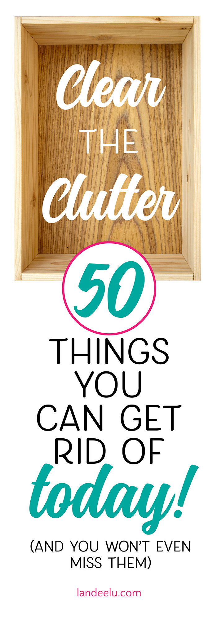 Time to declutter and create some space! 50 things to get rid of today!
