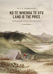 sorrenson ko te whenua te utu: land is the price